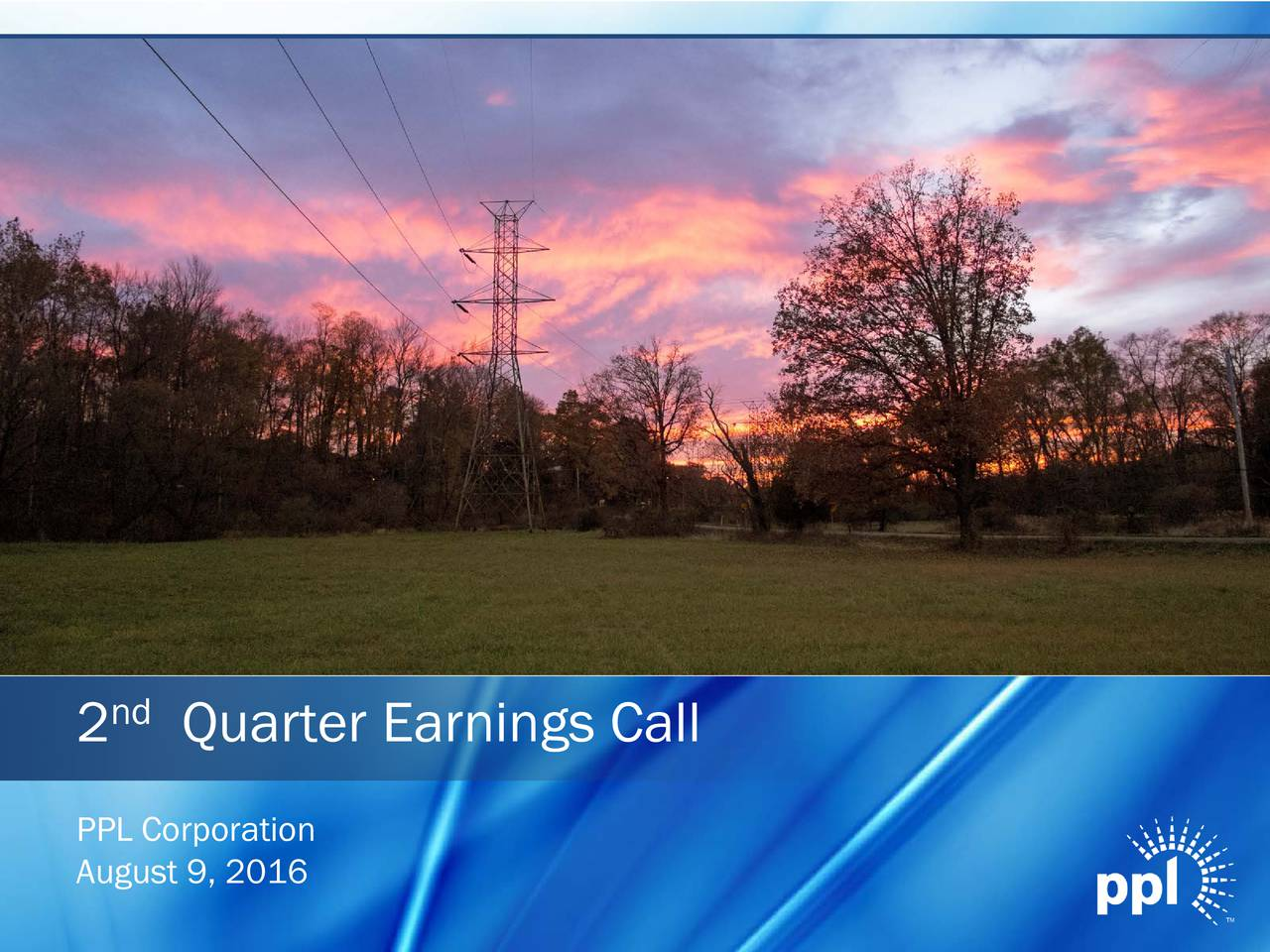 2 Quarter Earnings Call PPL Corporation August 9, 2016