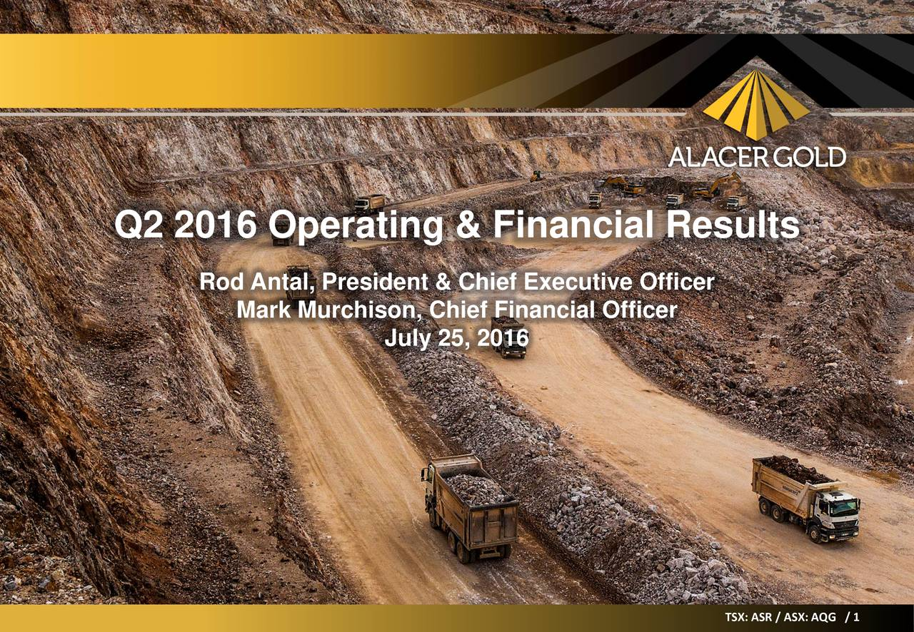 Rod Antal, President & Chief Executive Officer Mark Murchison, Chief Financial Officer July 25, 2016 TSX:ASR/ASX:AQG //11