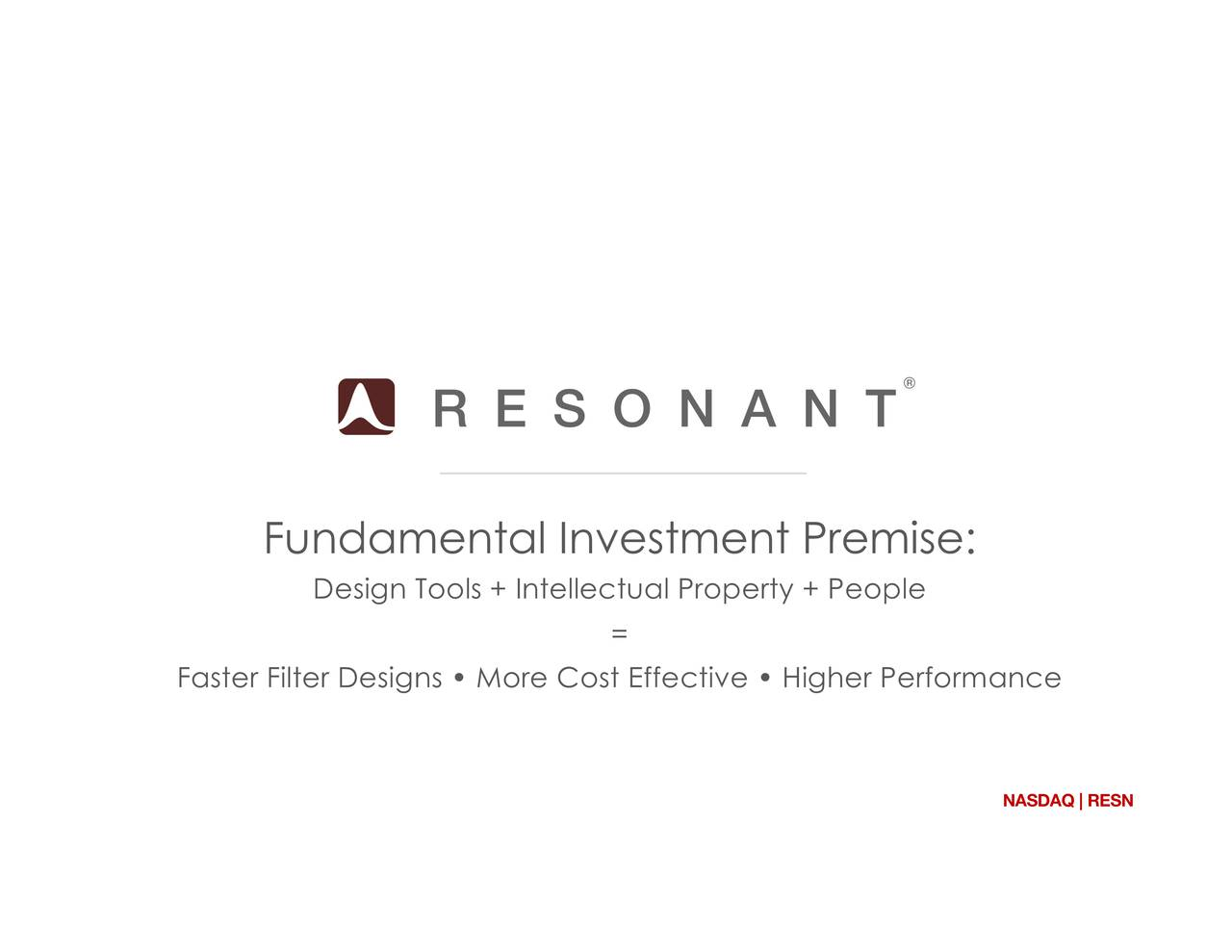 Design Tools + Intellectual Property + People = Faster Filter Designs  More Cost Effective  Higher Performance NASDAQ   RESN