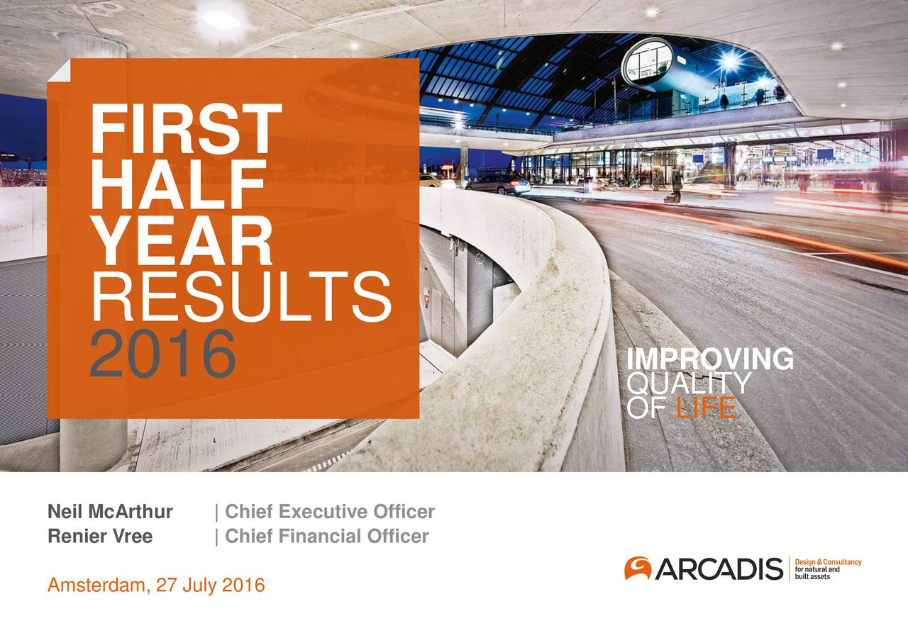 HALF YEAR RESUL TS 2016 QUALITYNG OF LIFE Neil Mc| Chief Executive Officer Renier | Chief Financial Officer Amsterdam, 27 July 2016