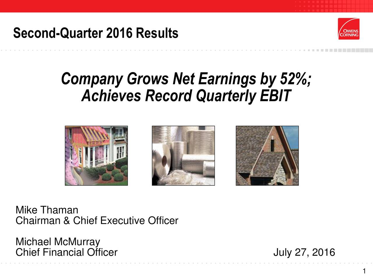 Company Grows Net Earnings by 52%; Achieves Record Quarterly EBIT Chairman & Chief Executive Officer Michael McMurray Chief Financial Officer July 27, 2016 1