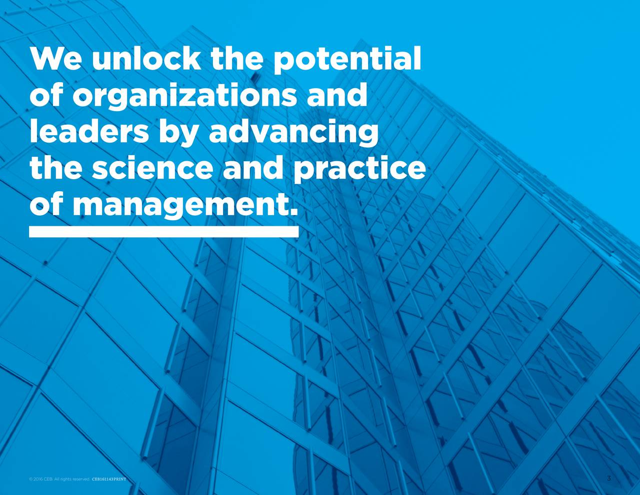 of organizations and leaders by advancing thescience and practice of management. 2016 CEB. All rights reserved.CEB161143PR3T