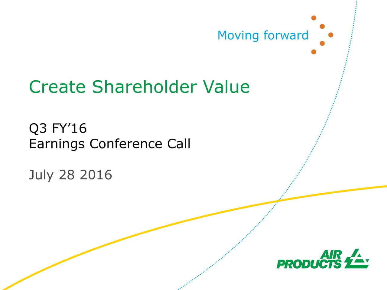 Create Shareholder Value Q3 FY16 Earnings Conference Call July 28 2016