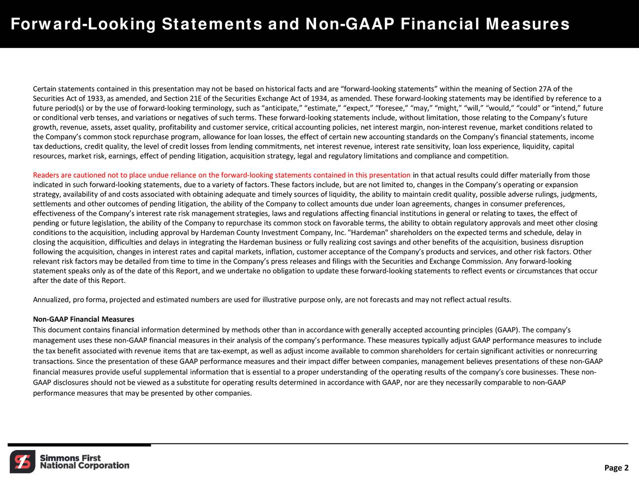 Certain statements contained in this presentation may not be based onhistorical factsand are forward-looking statements within the meaning of Section 27A of the Securities Act of 1933, as amended, and Section 21E of the Securities Exchange Act of 1934, as amended. These forwar-looking statements may be identified by reference to a future period(s) or by the use of forward-looking terminology, such asanticipate, estimate, expect, foresee, may, might, will, would, could or intend, future or conditional verb tenses, and variations or negatives of such terms. These forward-looking statements include, without limitation, those relating to the Companys future growth, revenue, assets, asset quality, profitability and customer service, critical accounting policies, net interes, non-interest revenue, market conditions related to the Companys common stock repurchase program, allowance for loan losses, the effect of certain new accounting standards onh te Companys financial statements, income taxdeductions, credit quality, the level ofcredit losses from lending commitments, net interest revenue, interest rate sensitivity, loan loss experience, liquidity, capital resources, market risk, earnings, effect of pending litigation, acquisition strategy, legal and regulatory limitations and compliance and competition. Readers are cautioned not to place undue reliance on the forward-looking statements contained in this presentationin that actual results could differ materially from those indicated in such forward-looking statements, due to a variety of factors.These factorsinclude, but are not limited to, changes in the Companys operating or expansion strategy, availability of and costsassociated with obtaining adequate and timely sources of liquidity, the ability to in credit quality, possible adverse rulings, judgments, settlements and other outcomes of pending litigation, the ability of the Company to collect amounts due under loan agreement,schanges in consumer preferences, effecti