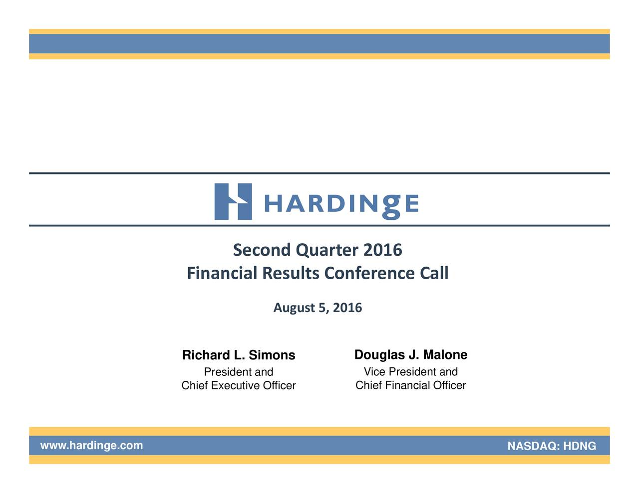 all 2016 Vice President and Douglas J. Maloneial Officer 016 onfe,nce Quarter August esults Second President and Financial RichaChief Executive Officer www.hardinge.com