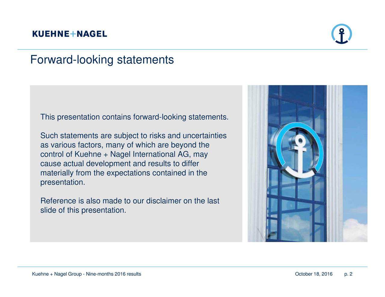 October 18, 2016 forward-looking statements. This presentation containselveycefhlaiksnmnrnsuoon.atdtaclnither on the last Forward-looking statements Kuehne + Nagel Group - Nine-months 2016 results