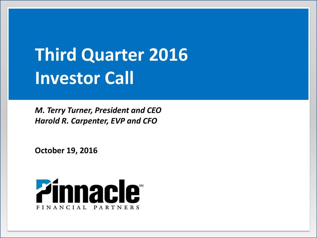 Investor Call Harold R. Carpenter, EVP and CFOEO October 19, 2016