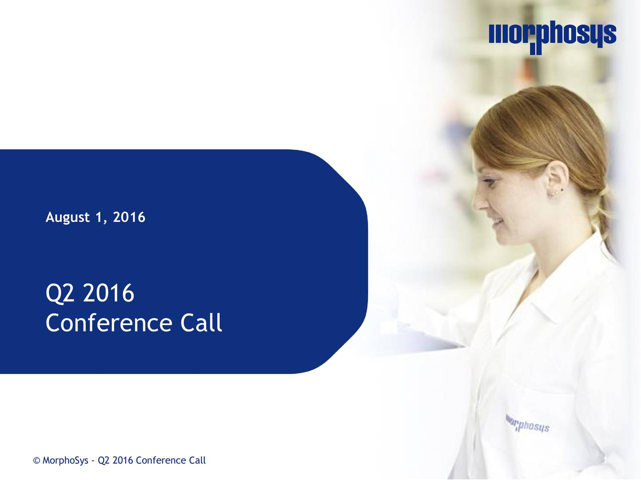 Q2 2016 Conference Call MorphoSys - Q2 2016 Conference Call 1