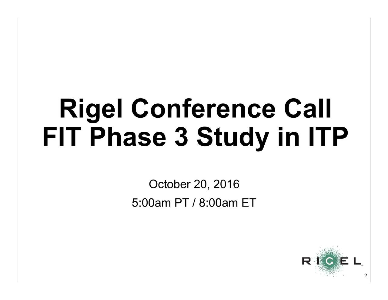 FIT Phase 3 Study in ITP October 20, 2016 5:00am PT / 8:00am ET 2