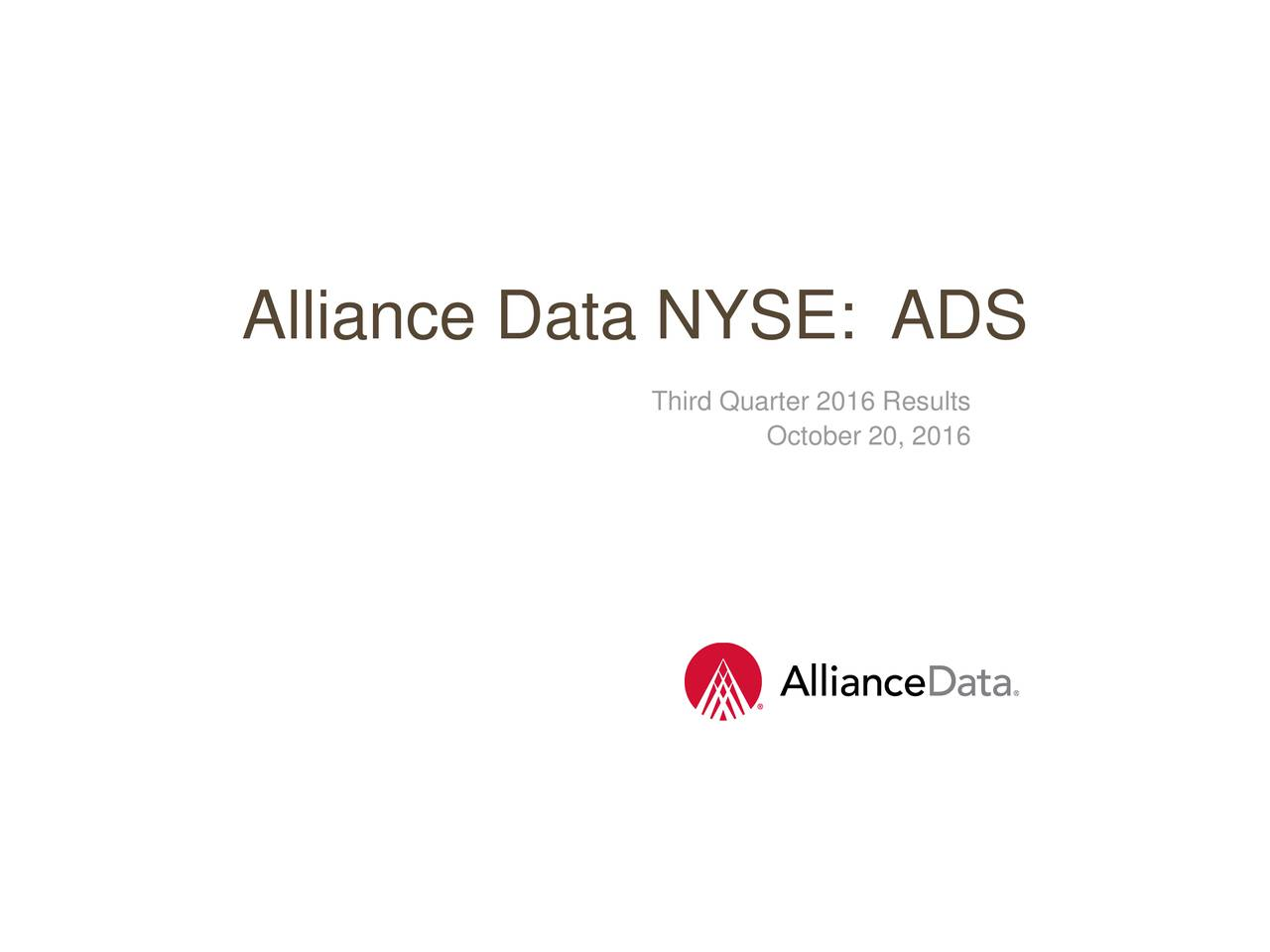Alliance Data NYSE: ADS Third Quarter 2016 Results October 20, 2016 Confidential and Proprietaryems, Inc.