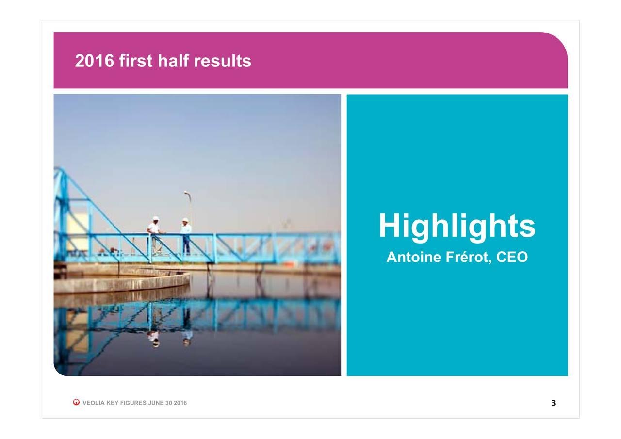Antoine Frrot, CEO Highlights 2016 first half results VEOLIA KEY FIGURES JUNE 30 2016