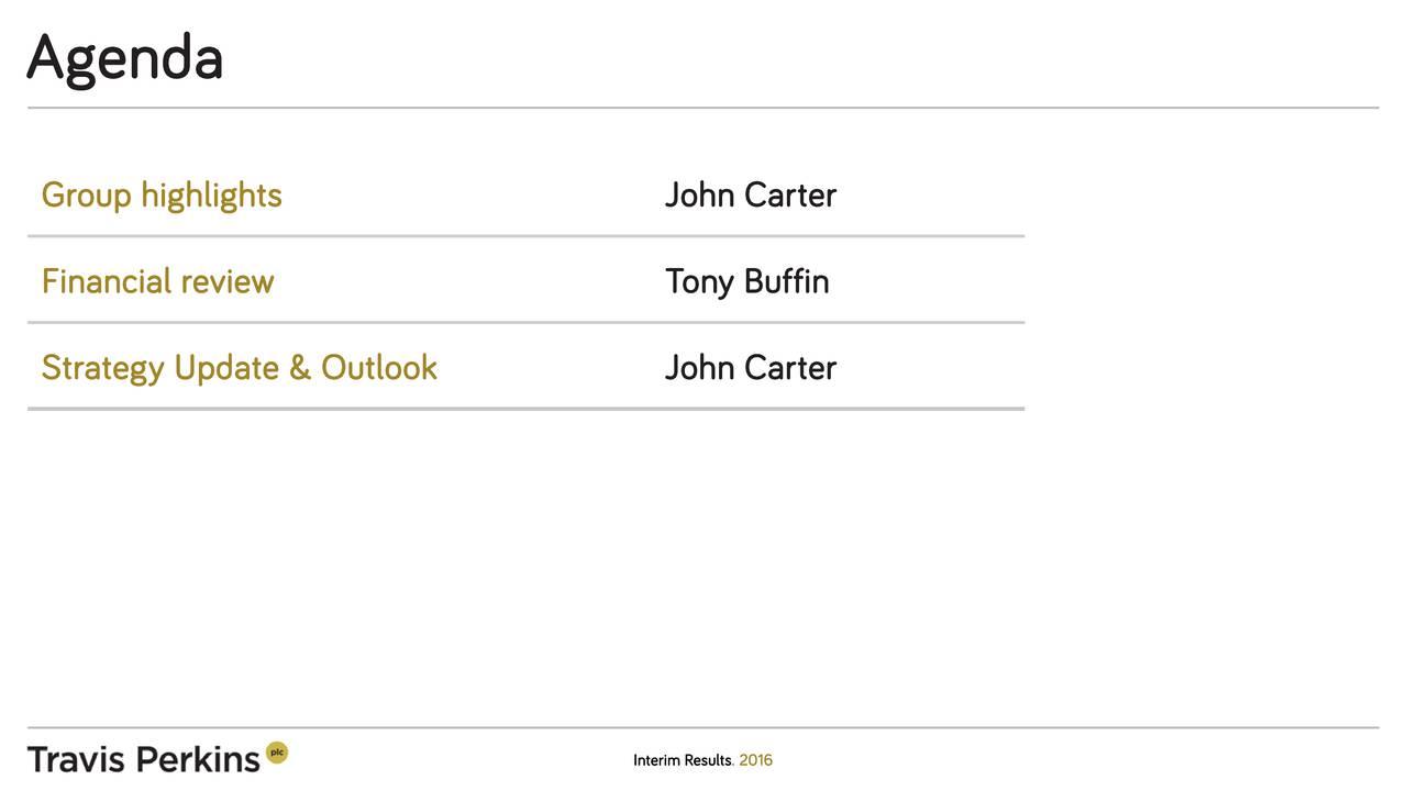 Group highlights John Carter Financial review Tony Buffin Strategy Update & Outlook John Carter Interim Results . 2016