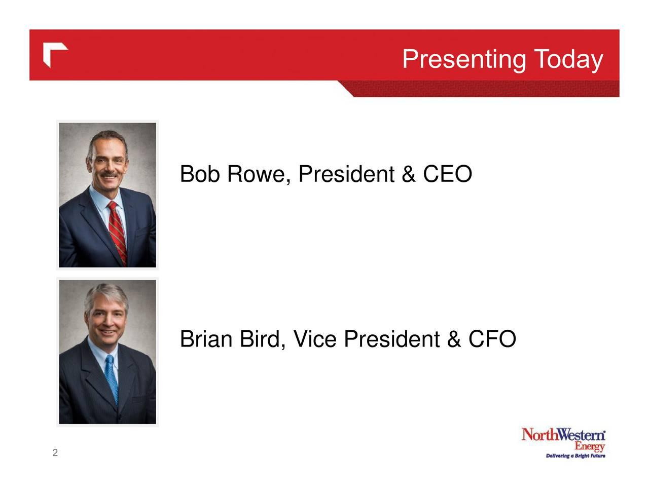 Bob Rowe, President & CEO Brian Bird, Vice President & CFO 2