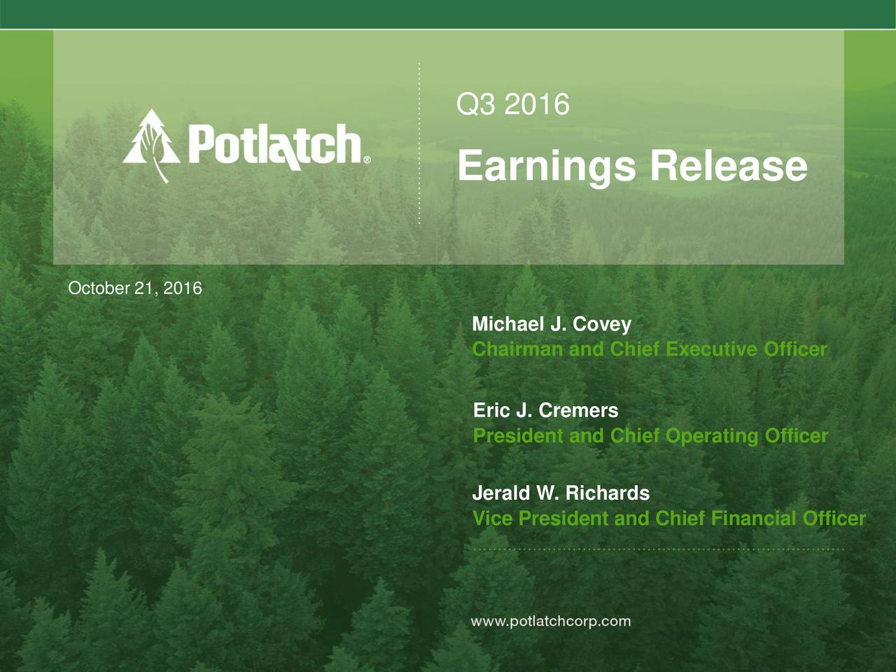 Earnings Release October 21, 2016 Michael J. Covey Chairman and Chief Executive Officer Eric J. Cremers President and Chief Operating Officer Jerald W. Richards Vice President and Chief Financial Officer