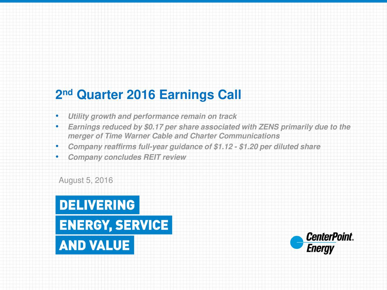 2 Quarter 2016 Earnings Call Utility growth and performance remain on track Earnings reduced by $0.17 per share associated with ZENS primarily due to the merger of Time Warner Cable and Charter Communications Company reaffirms full-year guidance of $1.12 - $1.20 per diluted share Company concludes REIT review August 5, 2016 investors.centerpointenergy.com